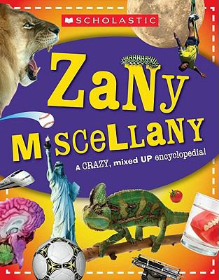 Zany Miscellany A Mixed-Up Encyclopedia of Fun Facts! N/A 9780545053334 Front Cover