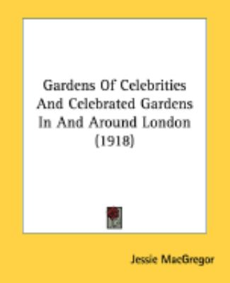 Gardens Of Celebrities And Celebrated Gardens In And Around London:   2008 9780548883334 Front Cover
