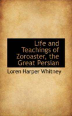 Life and Teachings of Zoroaster, the Great Persian:  2008 edition cover