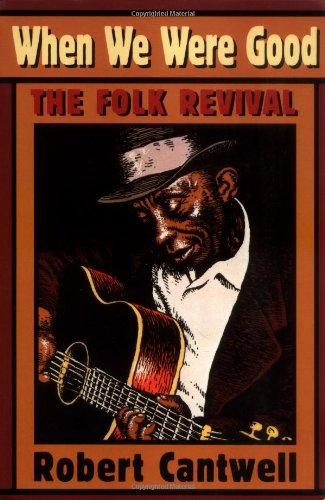 When We Were Good The Folk Revival  1996 9780674951334 Front Cover