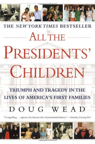 All the Presidents' Children Triumph and Tragedy in the Lives of America's First Families  2003 edition cover