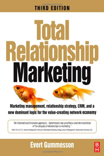 Total Relationship Marketing Marketing Management, Relationship Strategy ,CRM, and a New Dominant Logic for the Value-Creating Network Economy 3rd 2007 (Revised) 9780750686334 Front Cover