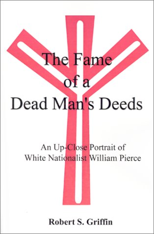 Fame of a Dead Man's Deeds An up Close Portrait of White Nationalist William Pierce N/A edition cover