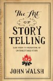 Art of Storytelling Easy Steps to Presenting an Unforgettable Story N/A edition cover