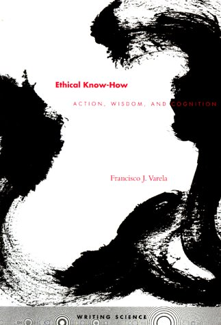 Ethical Know-How Action, Wisdom, and Cognition  1999 edition cover