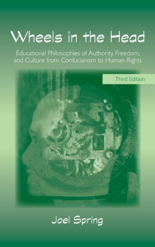 Wheels in the Head Educational Philosophies of Authority, Freedom, and Culture from Confucianism to Human Rights 3rd 2008 (Revised) edition cover