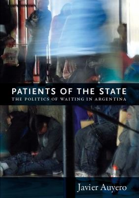 Patients of the State The Politics of Waiting in Argentina  2012 edition cover