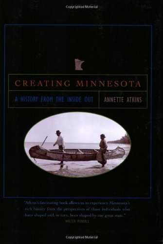 Creating Minnesota A History from the Inside Out N/A edition cover