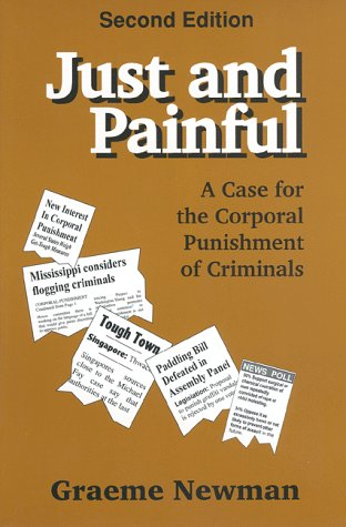 Just and Painful A Case for the Corporal Punishment of Criminals 2nd 1995 (Revised) 9780911577334 Front Cover