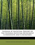 Indiana at Antietam: Report of the Indiana Antietam Monument Commission and Ceremonies  N/A 9781115024334 Front Cover
