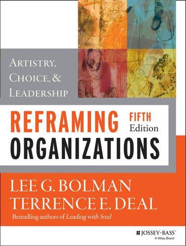 Reframing Organizations Artistry, Choice, and Leadership 5th 2013 edition cover