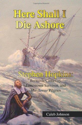 Here Shall I Die Ashore Stephen Hopkins: Bermuda Castaway, Jamestown Survivor, and Mayflower Pilgrim N/A edition cover
