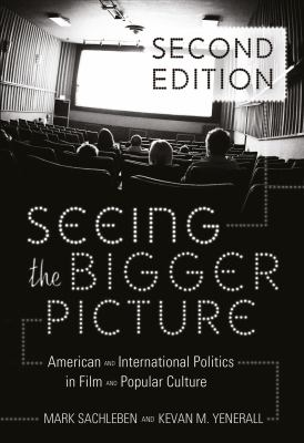 Seeing the Bigger Picture American and International Politics in Film and Popular Culture 2nd 2005 (Revised) edition cover