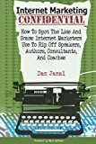 Internet Marketing Confidential How to Spot the Scams and Lies Internet Marketers Use to Rip off Authors, Speakers, and Consultants N/A 9781484065334 Front Cover