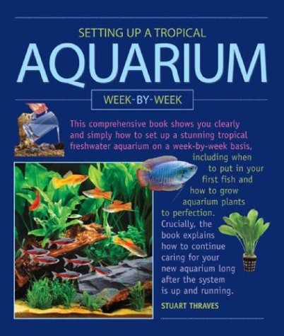 Setting up a Tropical Aquarium Week by Week   2004 9781552979334 Front Cover