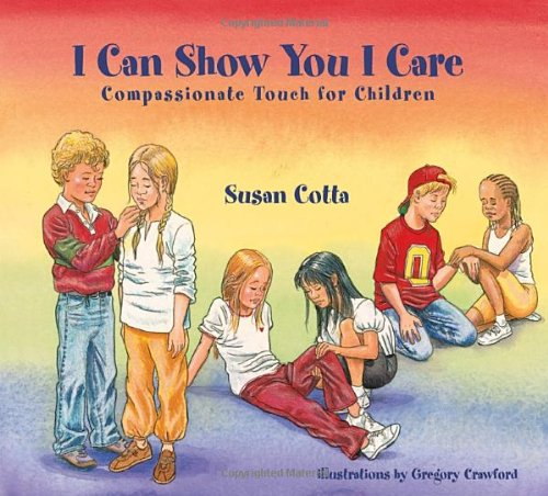 I Can Show You I Care Compassionate Touch for Children  2003 9781556434334 Front Cover
