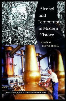 Alcohol and Temperance in Modern History An Global Encyclopedia  2003 9781576078334 Front Cover