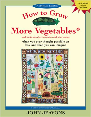 How to Grow More Vegetables And Fruits, Nuts, Berries, Grains and Other Crops Than You Ever Thought Possible on Less Land Than You Can Imagine 6th 2002 edition cover