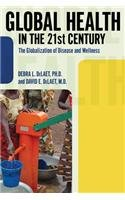 Global Health in the 21st Century The Globalization of Disease and Wellness  2012 edition cover