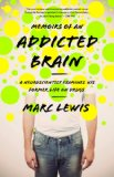 Memoirs of an Addicted Brain A Neuroscientist Examines His Former Life on Drugs  2012 edition cover