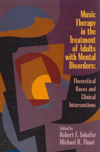 Music Therapy in the Treatment of Adults with Mental Disorders Theoretical Bases and Clinical Interventions  2005 edition cover