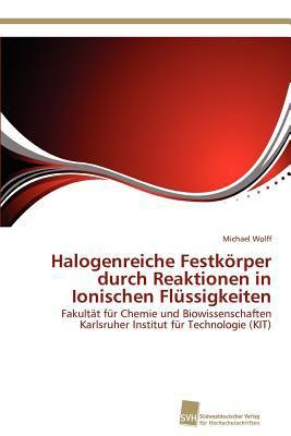 Halogenreiche Festk�rper Durch Reaktionen in Ionischen Fl�ssigkeiten  N/A 9783838132334 Front Cover