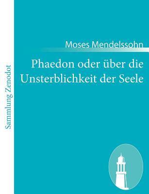 Phaedon Oder �ber Die Unsterblichkeit der Seele   2011 9783843066334 Front Cover