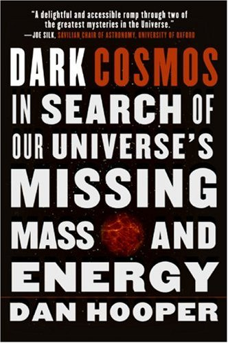 Dark Cosmos In Search of Our Universe's Missing Mass and Energy N/A edition cover