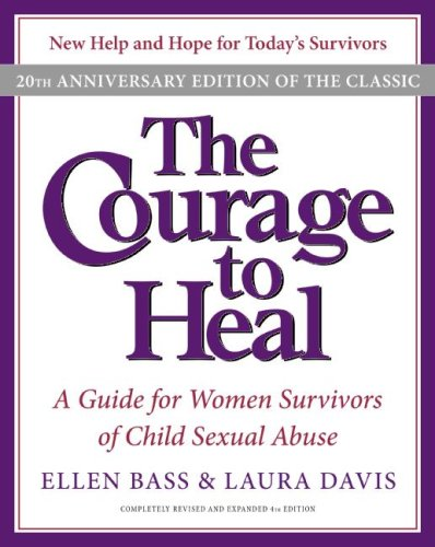 Courage to Heal A Guide for Women Survivors of Child Sexual Abuse 20th 2008 (Anniversary) edition cover
