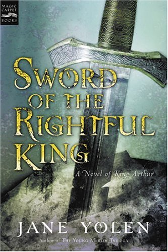 Sword of the Rightful King A Novel of King Arthur  2001 (Reprint) 9780152025335 Front Cover