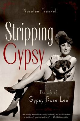 Stripping Gypsy The Life of Gypsy Rose Lee  2011 9780199754335 Front Cover