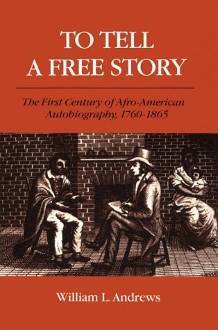 To Tell a Free Story The First Century of Afro-American Autobiography, 1760-1865 N/A edition cover