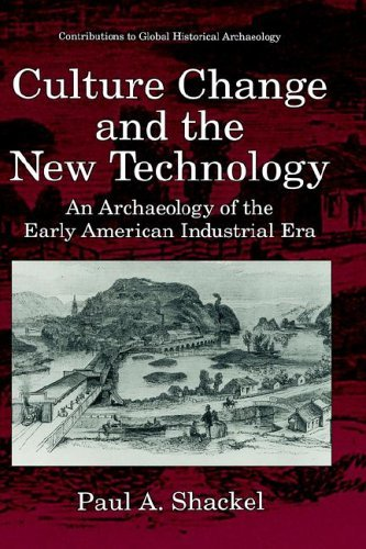 Culture Change and the New Technology An Archaeology of the Early American Industrial Era  1996 9780306453335 Front Cover