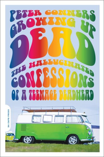 Growing up Dead The Hallucinated Confessions of a Teenage Deadhead  2009 edition cover