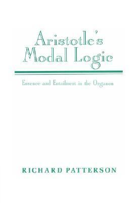 Aristotle's Modal Logic Essence and Entailment in the Organon  2002 9780521522335 Front Cover