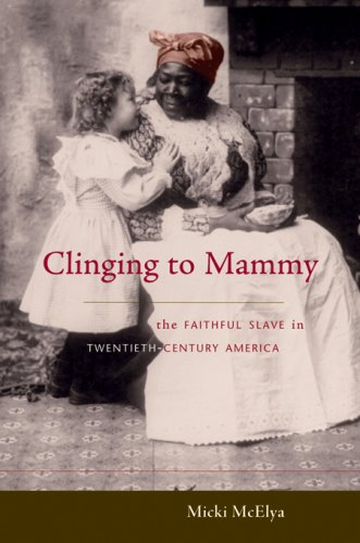 Clinging to Mammy The Faithful Slave in Twentieth-Century America  2007 edition cover