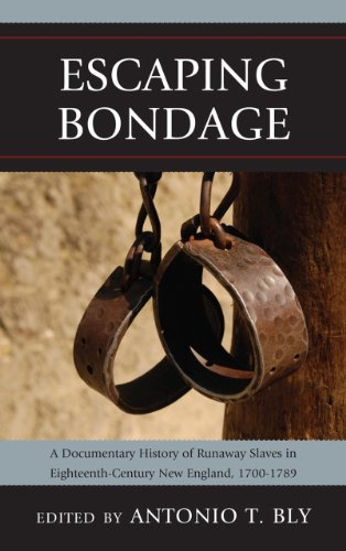 Escaping Bondage A Documentary History of Runaway Slaves in Eighteenth-Century New England, 1700-1789  2012 edition cover