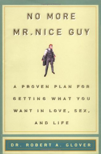 No More Mr. Nice Guy! A Proven Plan for Getting What You Want in Love, Sex and Life  2003 9780762415335 Front Cover