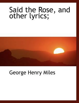 Said the Rose, and Other Lyrics; N/A 9781115407335 Front Cover