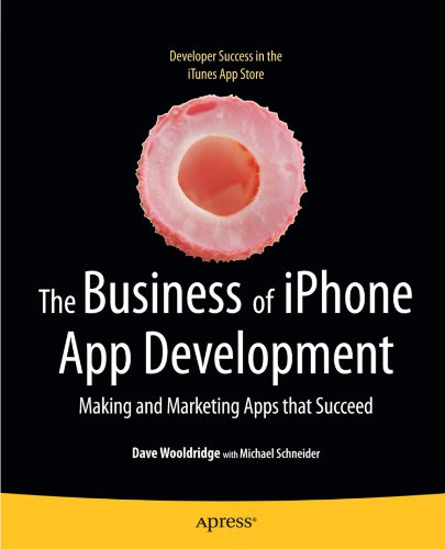 Business of iPhone App Development Making and Marketing Apps That Succeed  2010 9781430227335 Front Cover