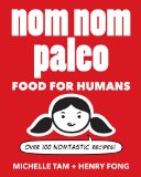 Nom Nom Paleo Food for Humans - Over 100 Nomtastic Recipes!  2013 9781449450335 Front Cover