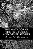 Matador of the Five Towns and Other Stories  N/A 9781484125335 Front Cover