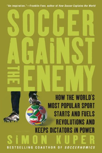 Soccer Against the Enemy How the World's Most Popular Sport Starts and Fuels Revolutions and Keeps Dictators in Power 3rd 2010 edition cover