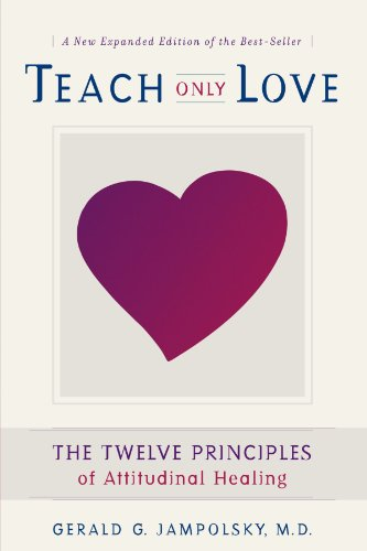 Teach Only Love The Twelve Principles of Attitudinal Healing 2nd 2000 (Revised) edition cover