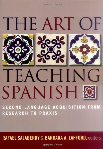 Art of Teaching Spanish Second Language Acquisition from Research to Praxis  2007 edition cover