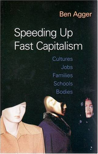 Speeding up Fast Capitalism Cultures, Jobs, Families, Schools, Bodies  2005 9781594510335 Front Cover
