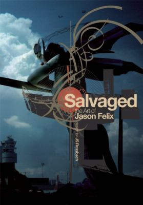 Salvaged The Art of Jason Felix N/A 9781933784335 Front Cover