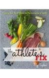 Athlete's Fix A Program for Finding Your Best Foods for Performance and Health  2015 9781937715335 Front Cover