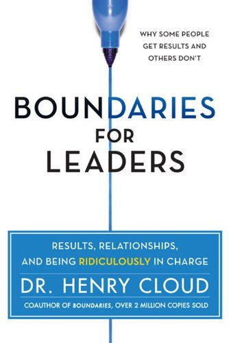 Boundaries for Leaders Results, Relationships, and Being Ridiculously in Charge  2013 edition cover