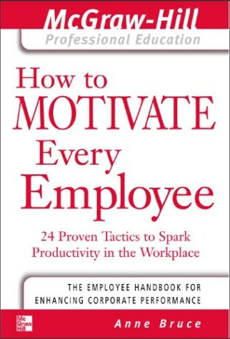 How to Motivate Every Employee 24 Proven Tactics to Spark Productivity in the Workplace  2003 edition cover